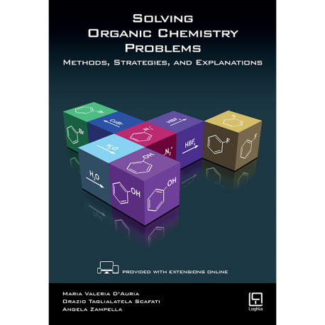 Solving Organic Chemistry Problems - Methods, Strategies and Explanations -  Loghia Publishing